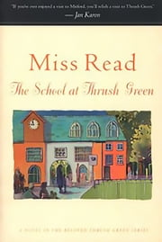 The School at Thrush Green - A Novel ebook by Miss Read, John S. Goodall