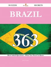 Brazil 363 Success Secrets - 363 Most Asked Questions On Brazil - What You Need To Know ebook by John Cooper