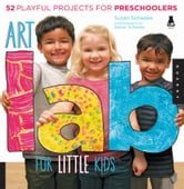 Art Lab for Little Kids - 52 Playful Projects for Preschoolers ebook by Susan Schwake,Rainer Schwake