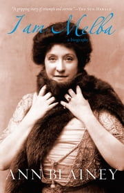 I Am Melba - A Biography ebook by Ann Blainey