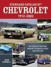 Standard Catalog of Chevrolet, 1912-2003: 90 Years of History, Photos, Technical Data and Pricing ebook by John Gunnell