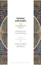 Technic and Magic - The Reconstruction of Reality ebook by Federico Campagna, Timothy Morton