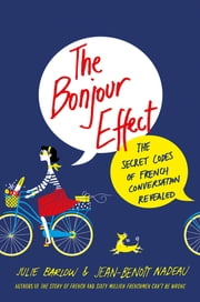 The Bonjour Effect - The Secret Codes of French Conversation Revealed ebook by Kobo.Web.Store.Products.Fields.ContributorFieldViewModel