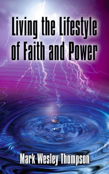 Living the Lifestyle of Faith and Power ebook by Mark Wesley Thompson