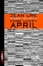 Plague Trilogy: Come Lucky April ebook by Jean Ure
