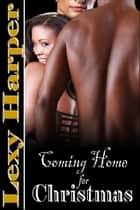 Coming Home for Christmas ebook by Lexy Harper
