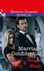 Marriage Confidential (Mills & Boon Intrigue) 電子書 by Debra & Regan Webb & Black
