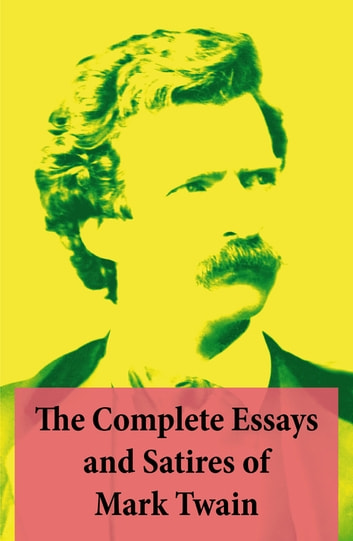 The Complete Essays and Satires of Mark Twain eBook by Mark Twain ...