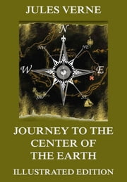 Journey To The Center Of The Earth - Extended Annotated & Illustrated Edition ebook by Jules Verne,Frederick Amadeus Malleson,Edouard Riou