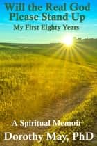 Will the Real God Please Stand Up; My First Eighty Years ebook by Dorothy May