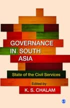 Governance in South Asia - State of the Civil Services ebook by K S Chalam