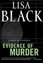 Evidence of Murder - A Novel of Suspense ebook by Lisa Black