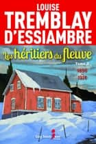 Les héritiers du fleuve, tome 2 - 1887-1893 ebook by Louise Tremblay d'Essiambre