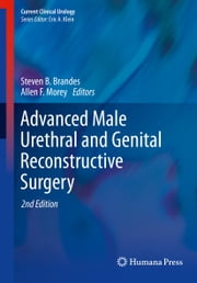 Advanced Male Urethral and Genital Reconstructive Surgery ebook by Steven B. Brandes,Allen F. Morey