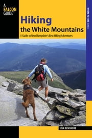 Hiking the White Mountains - A Guide to New Hampshire's Best Hiking Adventures ebook by Lisa Densmore Ballard