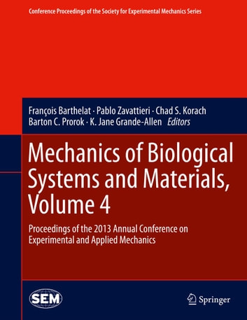 Mechanics of Biological Systems and Materials, Volume 4 - Proceedings of the 2013 Annual Conference on Experimental and Applied Mechanics ebook by