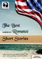 The Best American Romance Short Stories - American Short Stories for English Learners, Children(Kids) and Young Adults eBook by Oldiees Publishing