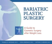 Bariatric Plastic Surgery - A Guide to Cosmetic Surgery After Weight Loss ebook by Thomas B. McNemar, MD,John LoMonaco, MD,Mitchel D. Krieger, MD