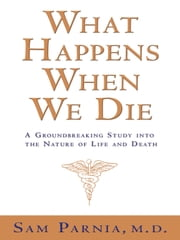 What Happens When We Die? - A Groundbreaking Study into the Nature of Life and Death ebook by Sam Parnia