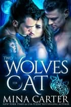 Two Wolves for Cat (Paranormal Shapeshifter Werewolf Romance) ebook by Mina Carter