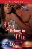 You Belong to Me ebook by Lee Rose