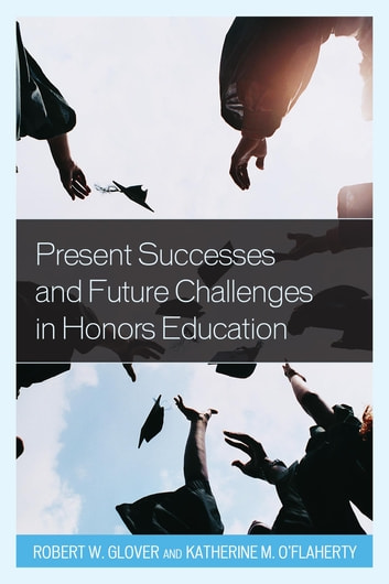 Present Successes and Future Challenges in Honors Education - Present Successes and Future Challenges in Honors Education ebook by