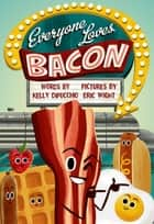 Everyone Loves Bacon ebook by Kelly DiPucchio, Eric Wight