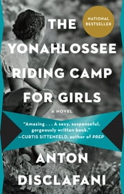 The Yonahlossee Riding Camp for Girls - A Novel ebook by Anton DiSclafani