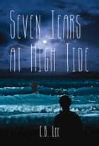 Seven Tears at High Tide ebook by C.B. Lee