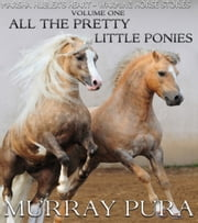 Marsha Hubler's Heart-Warming Horse Stories - Volume 1 - All The Pretty Little Ponies ebook by Murray Pura