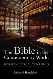 The Bible in the Contemporary World - Hermeneutical Ventures ebook by Richard Bauckham