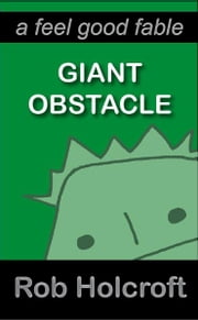 Giant Obstacle (A Feel Good Fable) ebook by Rob Holcroft, Julie Fisher