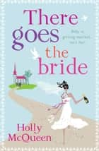 There Goes the Bride ebook by Holly McQueen