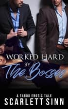 Worked Hard by the Bosses: A Taboo Erotic Tale - Alpha Boss Series, #6 ebook by Scarlett Sinn