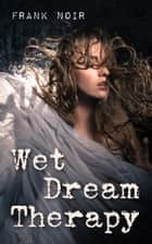 Wet Dream Therapy ebook by Frank Noir