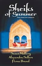 Sheiks of Summer - The Sheik's Virgin\Sheik on Ice\Kismet ebook by Susan Mallery, Alexandra Sellers, Fiona Brand