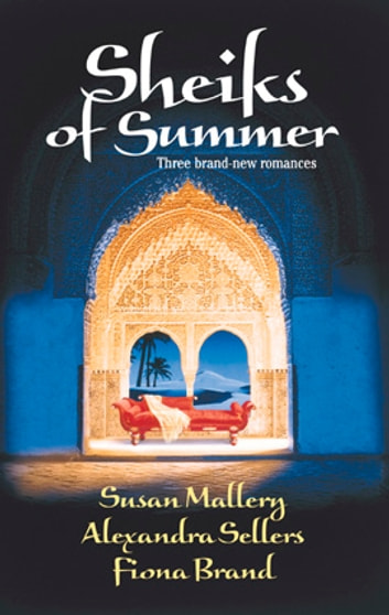Sheikhs of Summer - An Anthology ebook by Susan Mallery,Alexandra Sellers,Fiona Brand