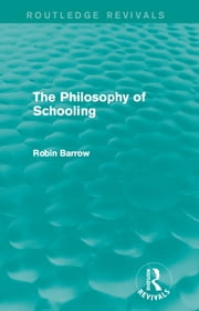 The Philosophy of Schooling ebook by Robin Barrow
