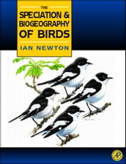 Speciation and Biogeography of Birds ebook by Newton, Ian