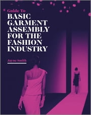 Guide to Basic Garment Assembly for the Fashion Industry ebook by Jayne Smith