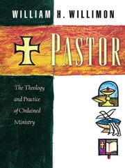 Pastor - The Theology and Practice ebook by Willimon, William H.