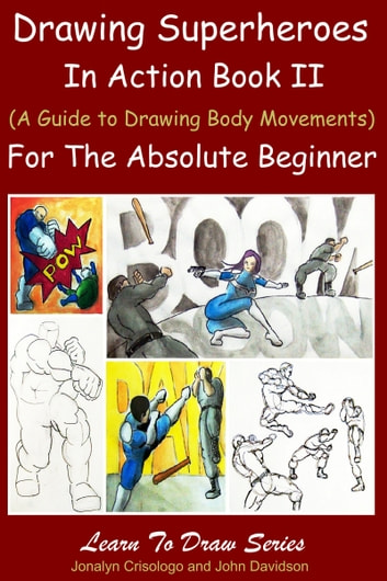 Drawing Superheroes In Action Book Ii A Guide To Drawing Body