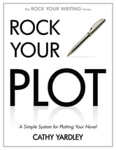 Rock Your Plot - A Simple System for Plotting Your Novel ebook by Cathy Yardley