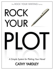 Rock Your Plot - A Simple System for Plotting Your Novel ebook by Kobo.Web.Store.Products.Fields.ContributorFieldViewModel