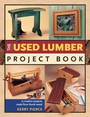 The Used Lumber Project Book ebook by Pierce, Kerry