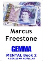 Gemma: Mental Book 2 ebook by Marcus Freestone