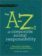 The A to Z of Corporate Social Responsibility ebook by Wayne Visser,Dirk Matten,Manfred Pohl,Nick Tolhurst
