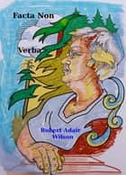 Facta Non Verba ebook by Robert Adair Wilson