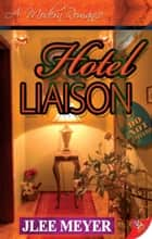 Hotel Liasion ebook by JLee Meyer