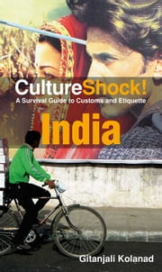 CultureShock! India - A Survival Guide to Customs and Etiquette ebook by Gitanjali Kolanad
